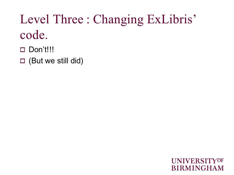 Level Three : Changing ExLibris' code.  Don't!!!  (But we still did)
