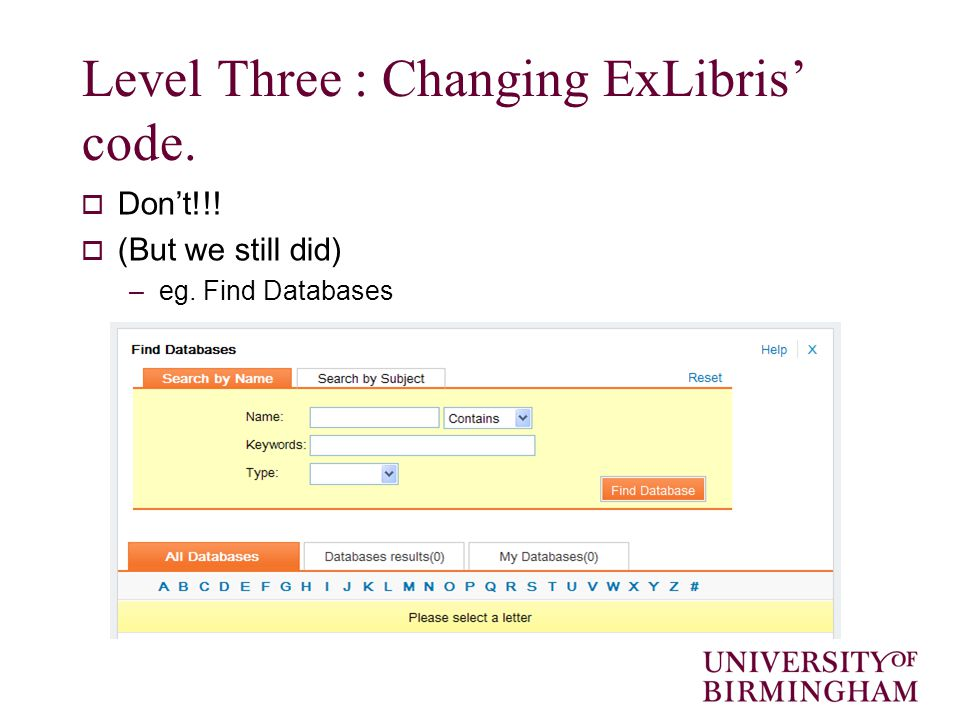 Level Three : Changing ExLibris' code.  Don't!!!  (But we still did) –eg. Find Databases