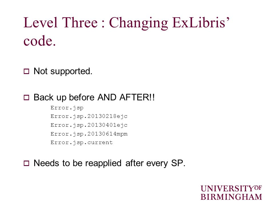 Level Three : Changing ExLibris' code.  Not supported.