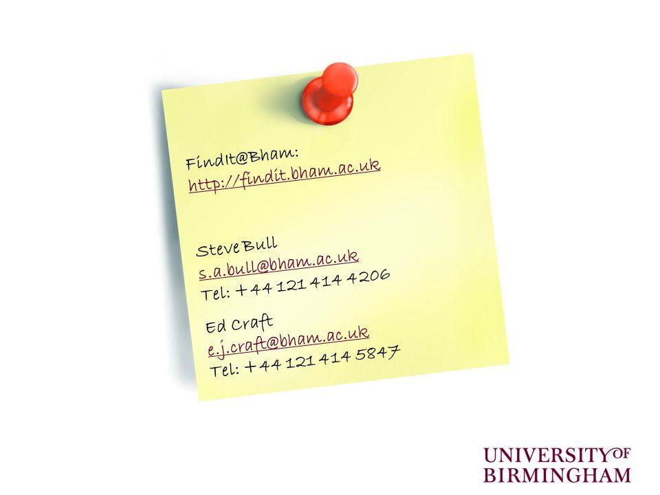 FindIt@Bham: http://findit.bham.ac.uk http://findit.bham.ac.uk Steve Bull s.a.bull@bham.ac.uk Tel: +44 121 414 4206 Ed Craft e.j.craft@bham.ac.uk Tel:
