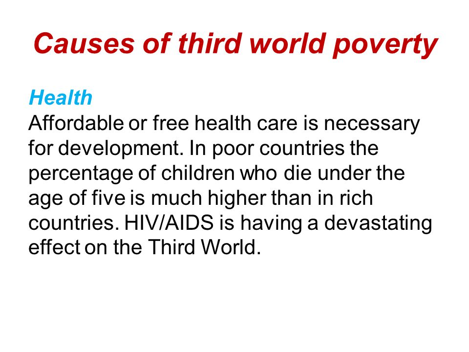 Causes of third world poverty Health Affordable or free health care is necessary for development.
