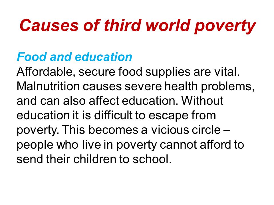 Causes of third world poverty Food and education Affordable, secure food supplies are vital.