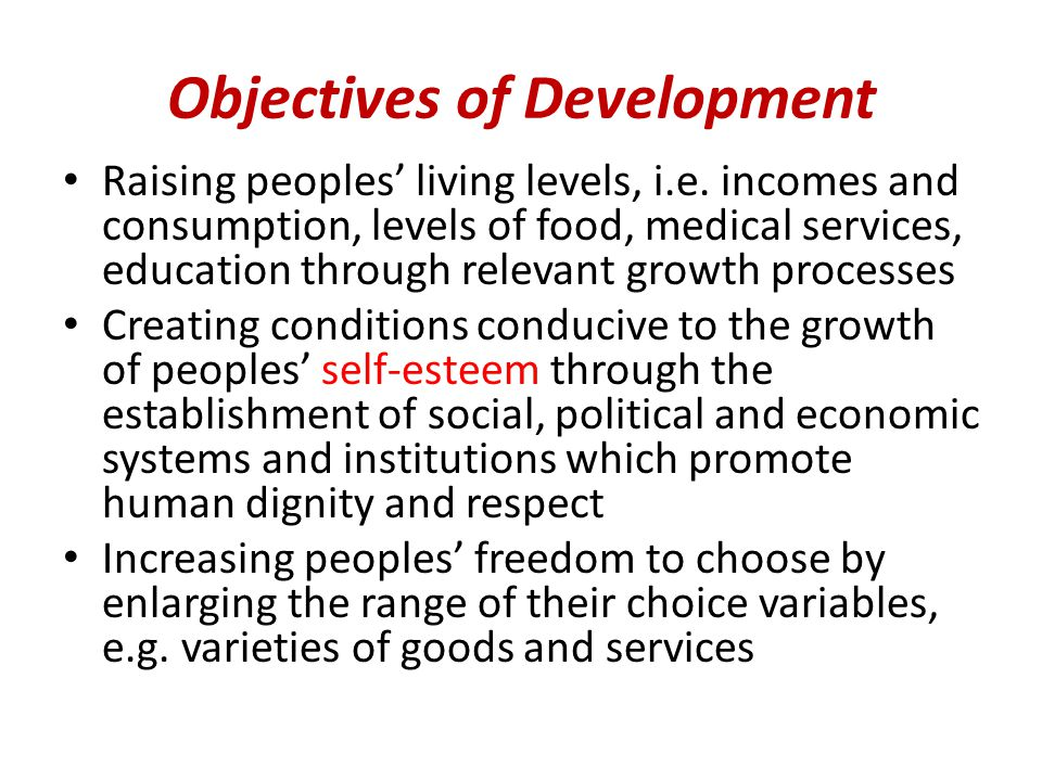 Objectives of Development Raising peoples' living levels, i.e.
