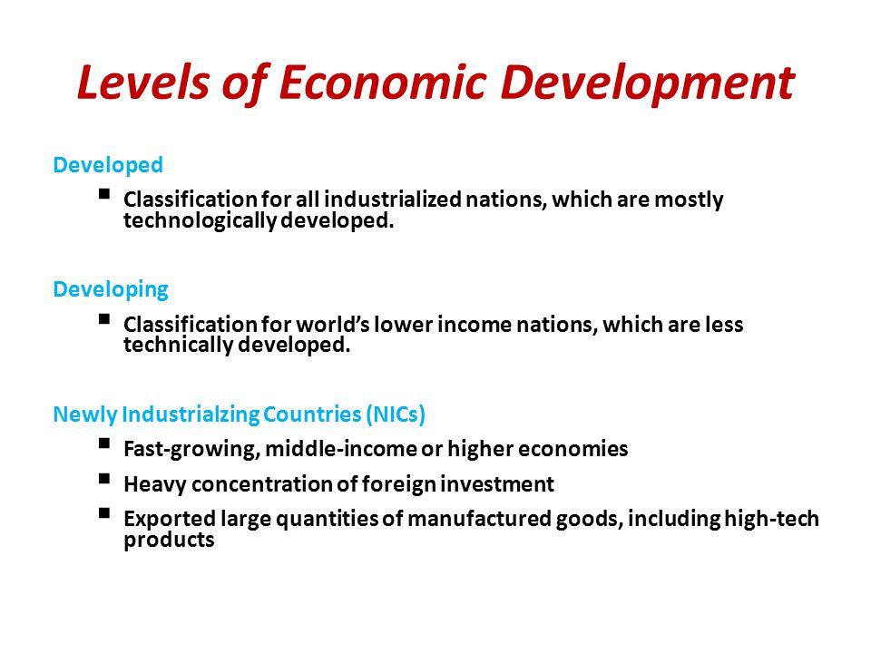 Levels of Economic Development Developed  Classification for all industrialized nations, which are mostly technologically developed.