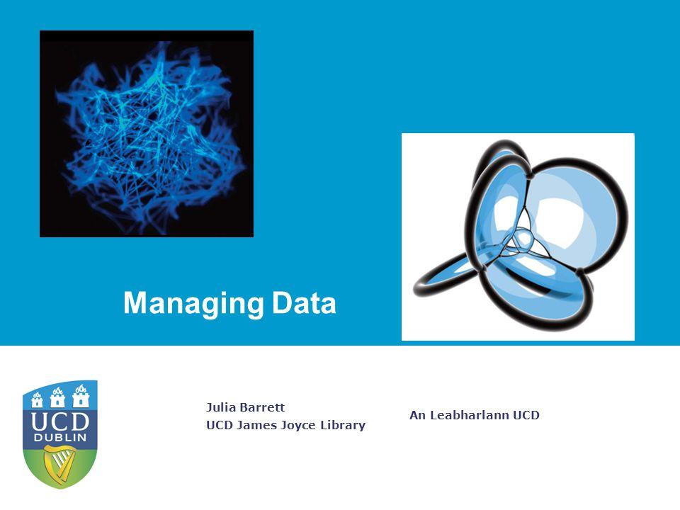 An Leabharlann UCD Julia Barrett UCD James Joyce Library Managing Data