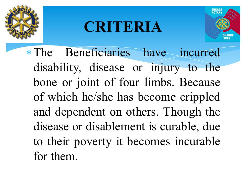  The Beneficiaries have incurred disability, disease or injury to the bone or joint of four limbs.