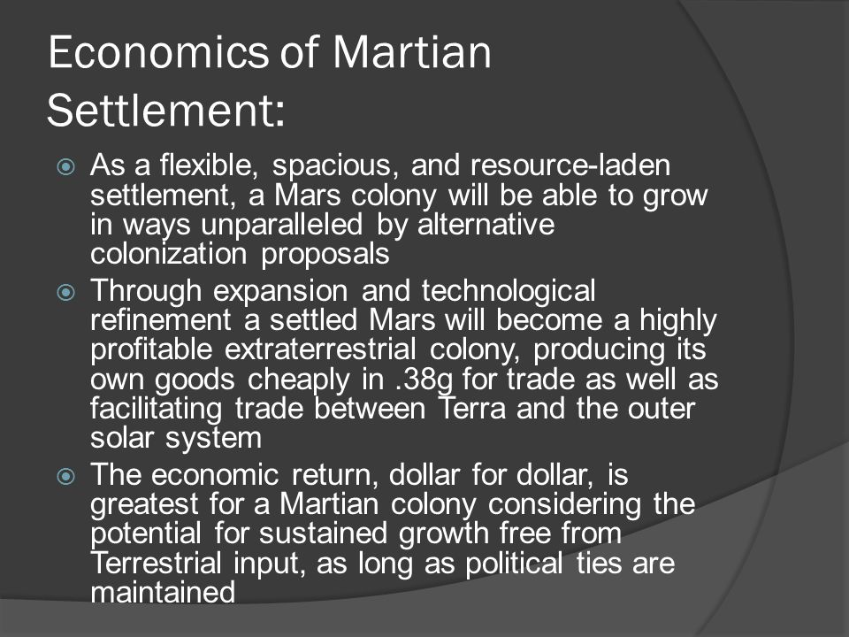 Economics of Martian Settlement:  As a flexible, spacious, and resource-laden settlement, a Mars colony will be able to grow in ways unparalleled by