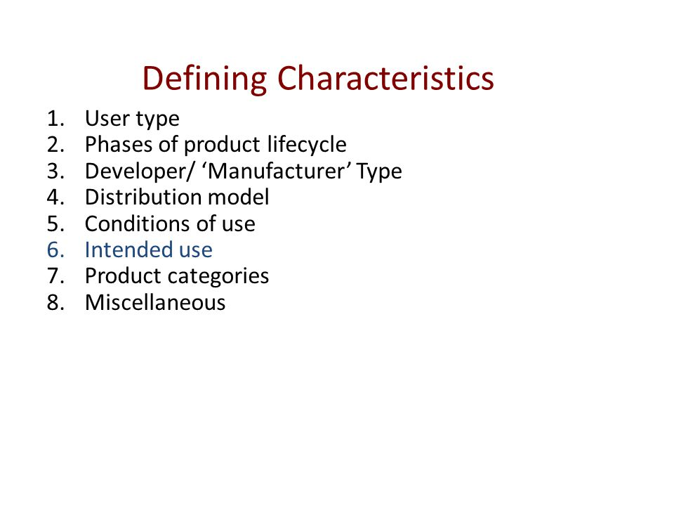 Defining Characteristics 1.User type 2.Phases of product lifecycle 3.Developer/ 'Manufacturer' Type 4.Distribution model 5.Conditions of use 6.Intended use 7.Product categories 8.Miscellaneous