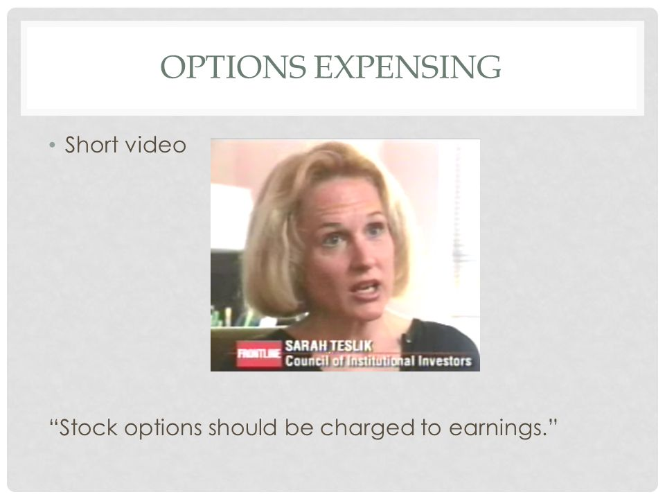 OPTIONS EXPENSING Short video Stock options should be charged to earnings.
