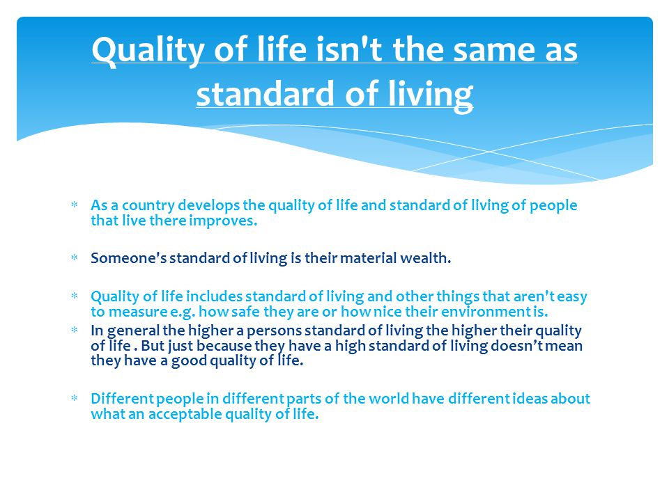 As a country develops the quality of life and standard of living of people that live there improves.  Someone's standard of living is their materia