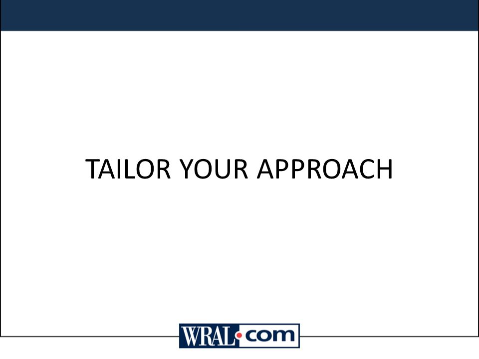 TAILOR YOUR APPROACH
