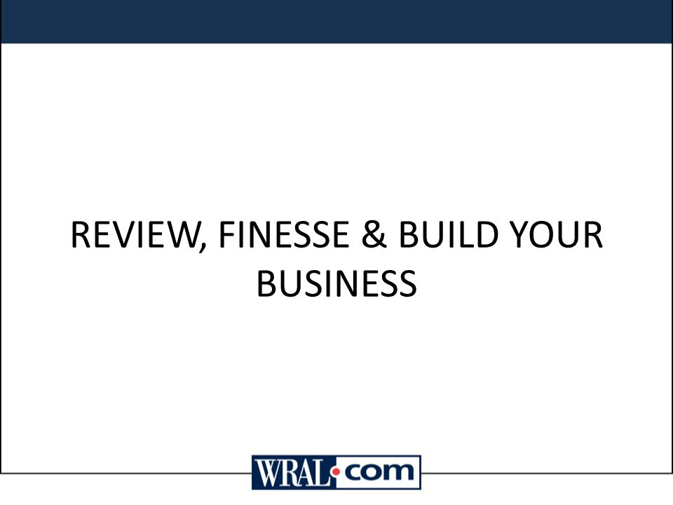 REVIEW, FINESSE & BUILD YOUR BUSINESS