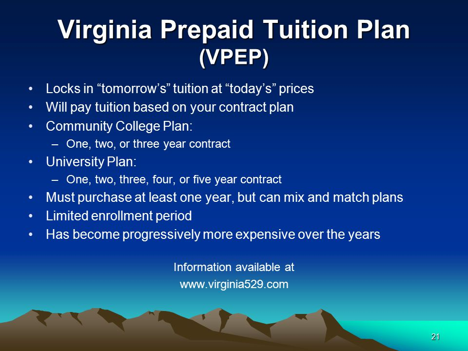 "21 Virginia Prepaid Tuition Plan (VPEP) Locks in ""tomorrow's"" tuition at ""today's"" prices Will pay tuition based on your contract plan Community Colle"