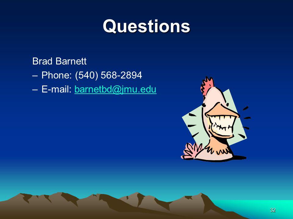 32 Questions Brad Barnett –Phone: (540) 568-2894 –E-mail: barnetbd@jmu.edubarnetbd@jmu.edu