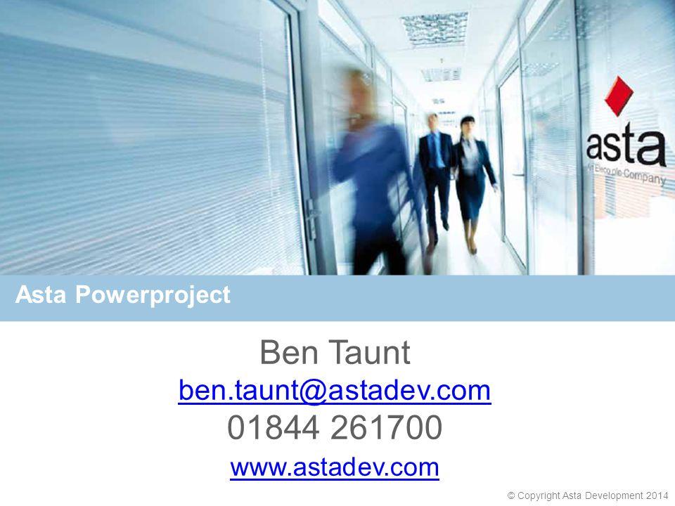 © Copyright Asta Development 2014 Asta Powerproject Ben Taunt ben.taunt@astadev.com 01844 261700 www.astadev.com