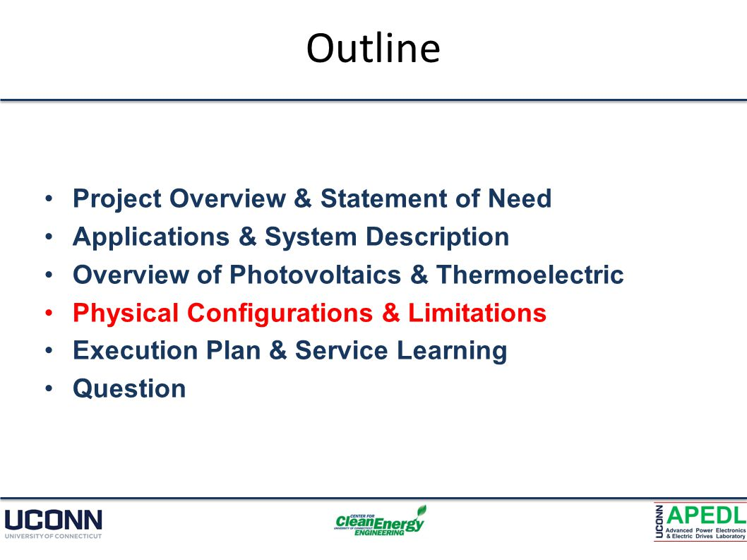 Outline Project Overview & Statement of Need Applications & System Description Overview of Photovoltaics & Thermoelectric Physical Configurations & Limitations Execution Plan & Service Learning Question