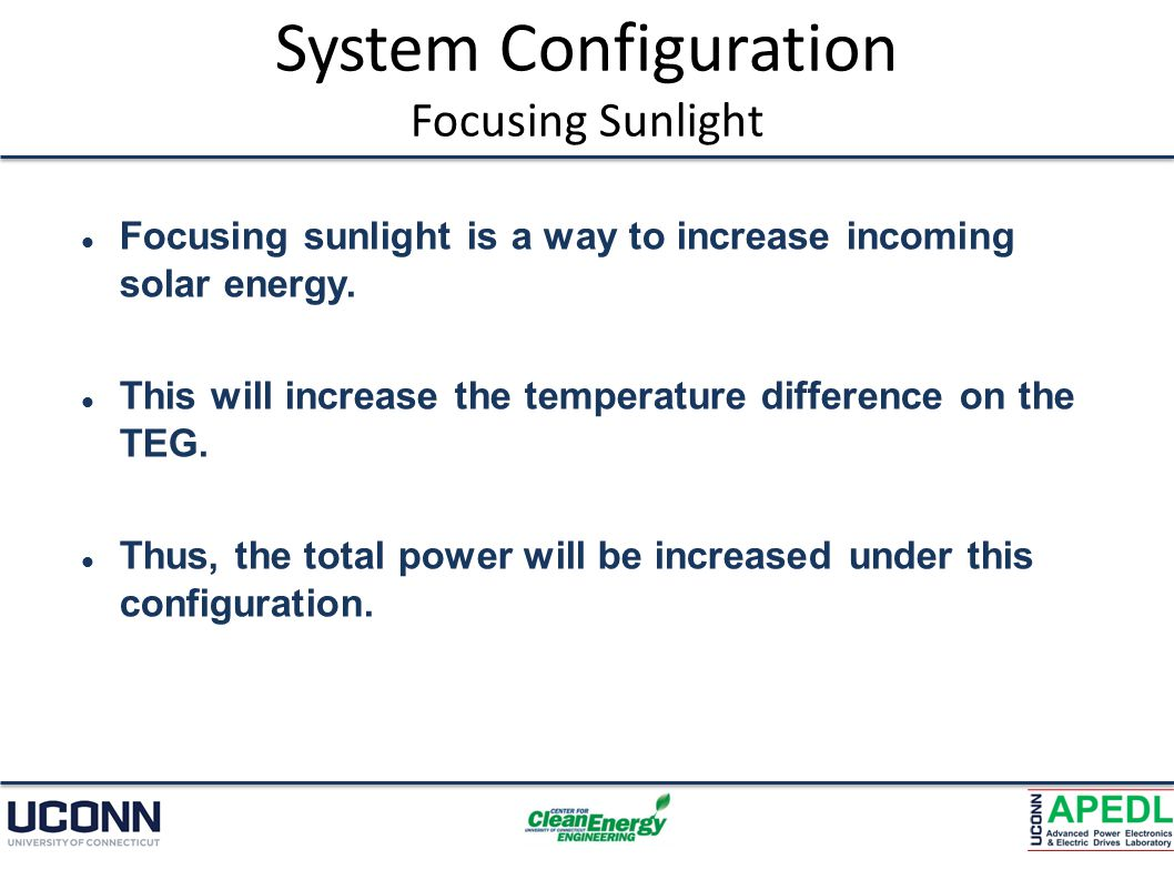 System Configuration Focusing Sunlight Focusing sunlight is a way to increase incoming solar energy.
