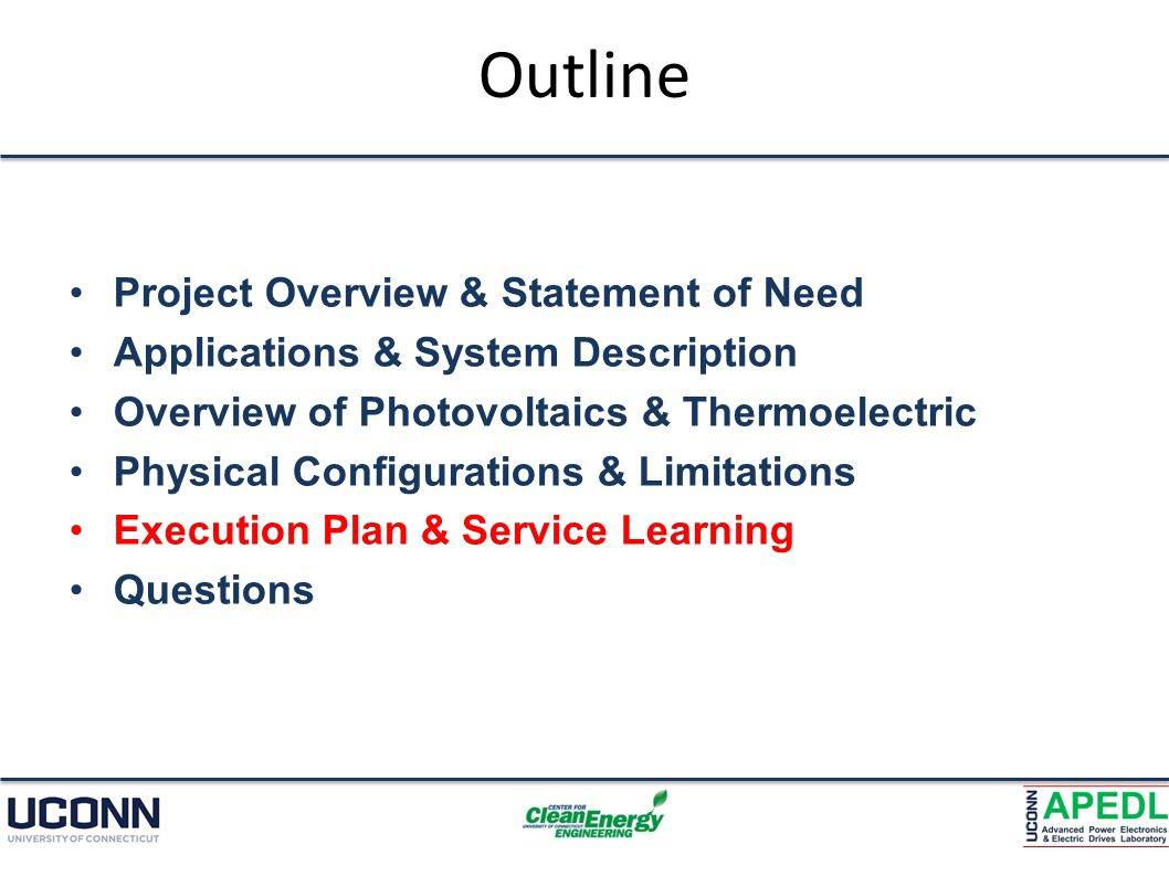 Outline Project Overview & Statement of Need Applications & System Description Overview of Photovoltaics & Thermoelectric Physical Configurations & Limitations Execution Plan & Service Learning Questions