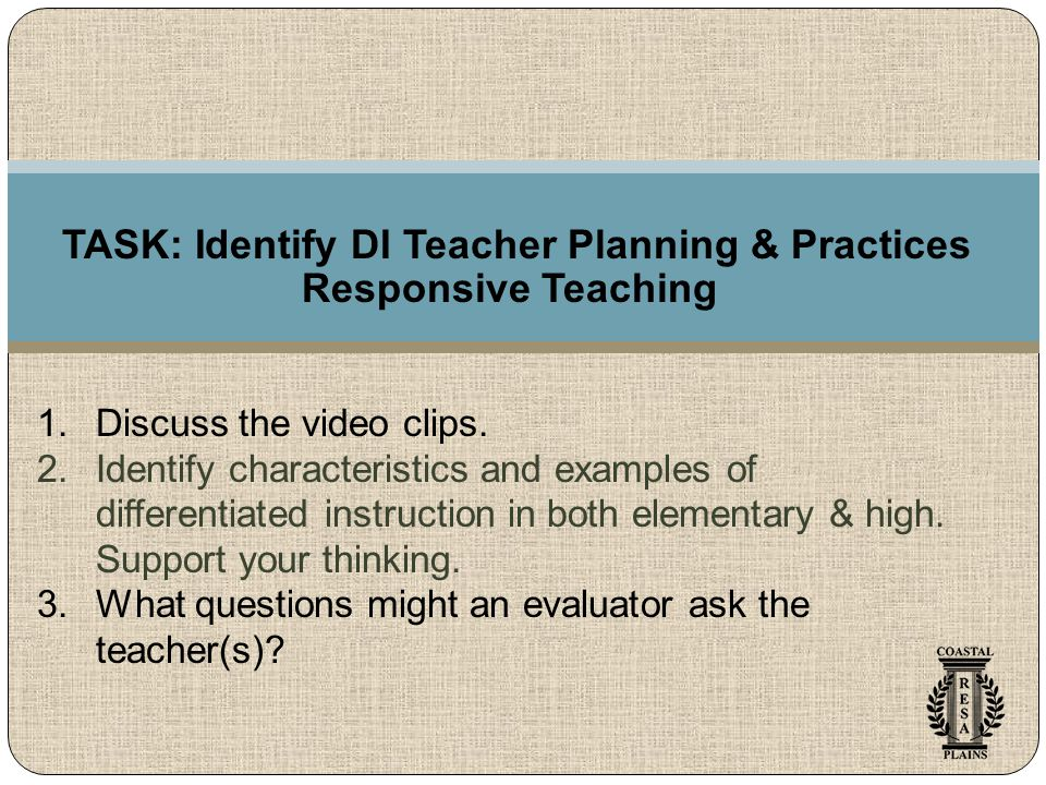 TASK: Identify DI Teacher Planning & Practices Responsive Teaching 1.Discuss the video clips.