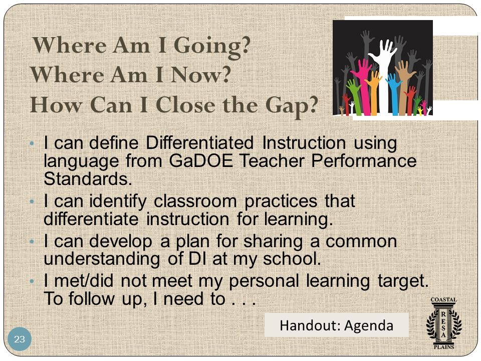 Where Am I Going? Where Am I Now? How Can I Close the Gap? I can define Differentiated Instruction using language from GaDOE Teacher Performance Stand