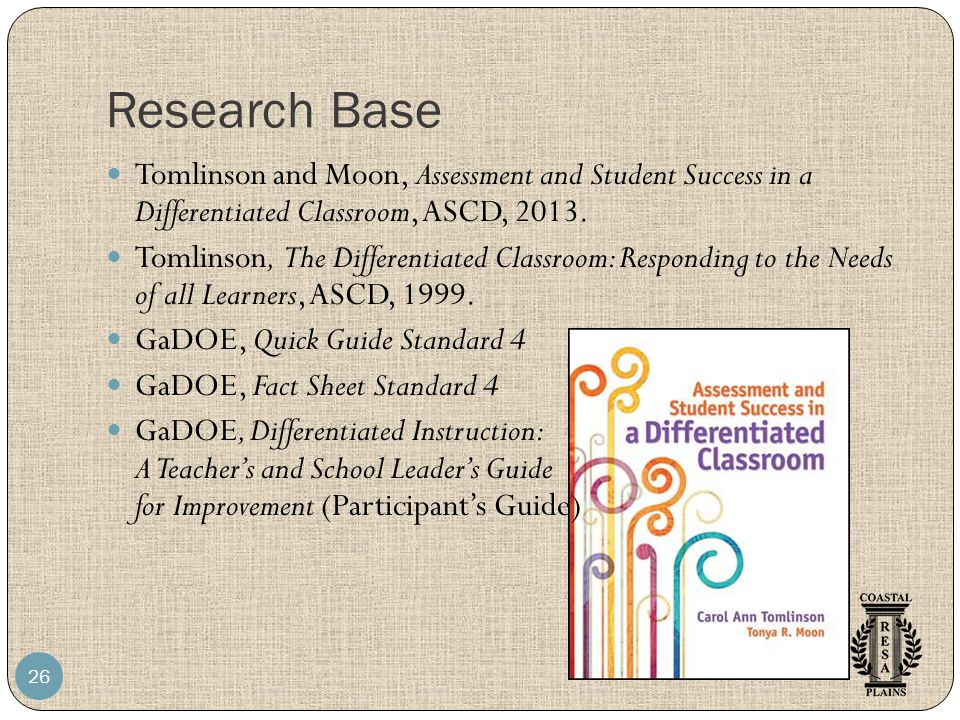 Research Base 26 Tomlinson and Moon, Assessment and Student Success in a Differentiated Classroom, ASCD, 2013. Tomlinson, The Differentiated Classroom