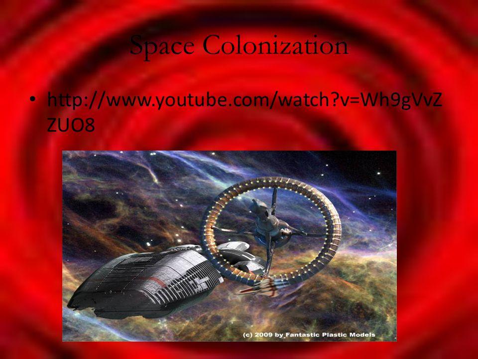 Space Colonization http://www.youtube.com/watch v=Wh9gVvZ ZUO8