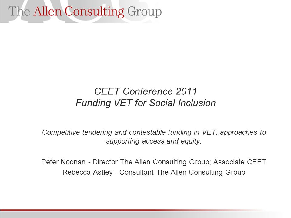 CEET Conference 2011 Funding VET for Social Inclusion Competitive tendering and contestable funding in VET: approaches to supporting access and equity