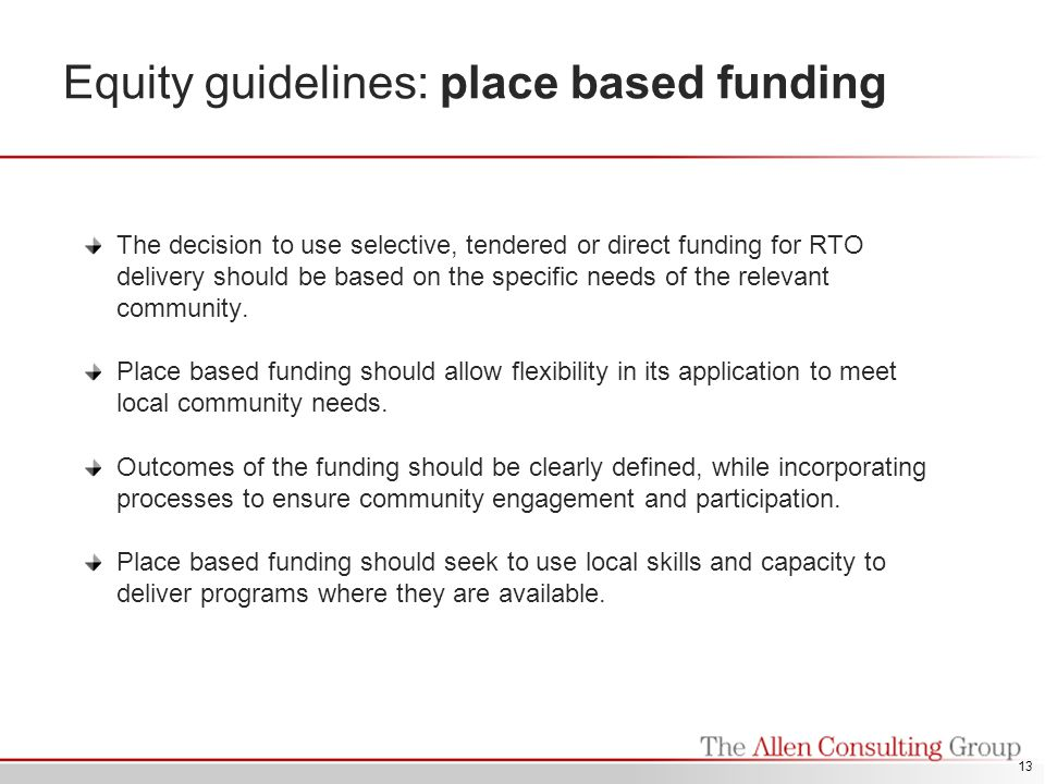 Equity guidelines: place based funding The decision to use selective, tendered or direct funding for RTO delivery should be based on the specific needs of the relevant community.