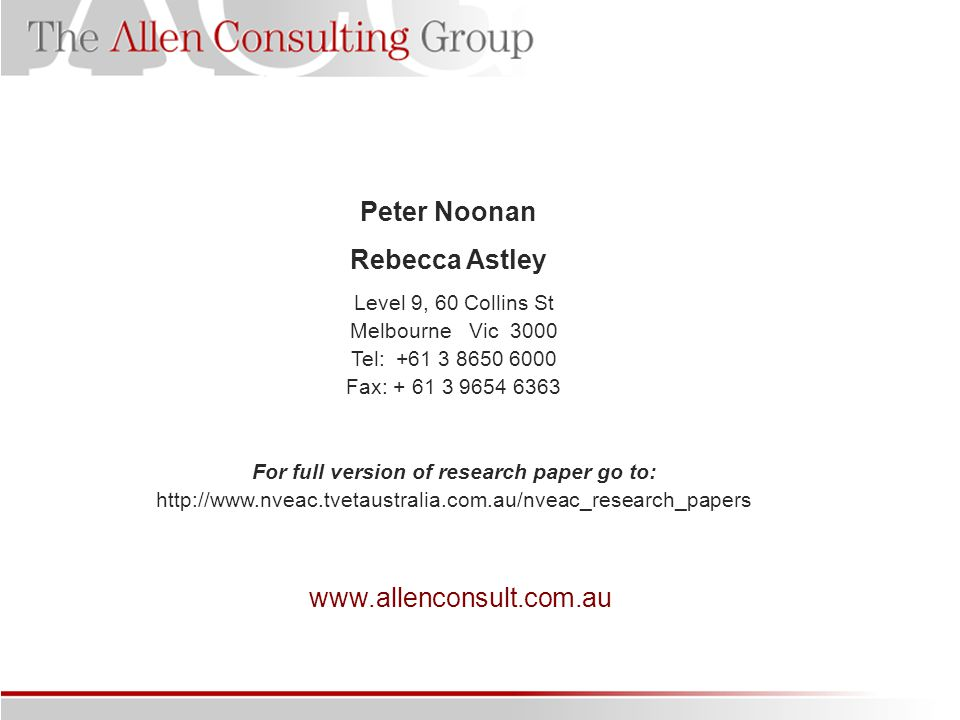 Peter Noonan Rebecca Astley www.allenconsult.com.au Level 9, 60 Collins St Melbourne Vic 3000 Tel: +61 3 8650 6000 Fax: + 61 3 9654 6363 For full version of research paper go to: http://www.nveac.tvetaustralia.com.au/nveac_research_papers
