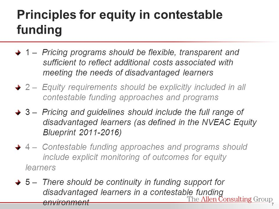 Equity guidelines: tendered funding Tender briefs should clearly define equity requirements and outcomes that are relevant to the primary purpose of the course, course level, and learner group Outcomes should include completion, progression to further learning and employment, and should be assessed on a longitudinal basis Equity criteria in tender briefs should be appropriately weighted and applied in the evaluation of tender proposals Where the purchasing body sets the price for qualifications, the price should reflect additional costs associated with achieving equity outcomes 8