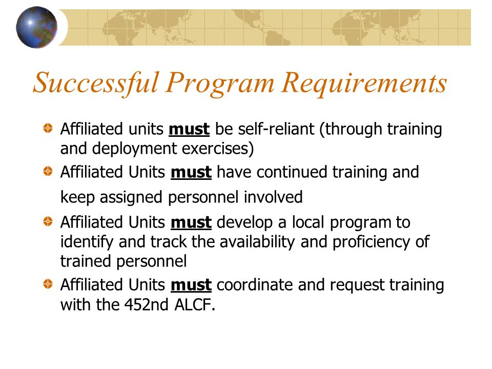 Successful Program Requirements Affiliated units must be self-reliant (through training and deployment exercises) Affiliated Units must have continued