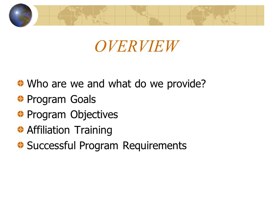 OVERVIEW Who are we and what do we provide? Program Goals Program Objectives Affiliation Training Successful Program Requirements