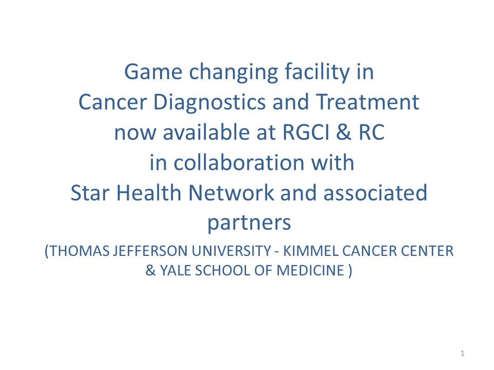 Game changing facility in Cancer Diagnostics and Treatment now available at RGCI & RC in collaboration with Star Health Network and associated partners (THOMAS JEFFERSON UNIVERSITY - KIMMEL CANCER CENTER & YALE SCHOOL OF MEDICINE ) 1