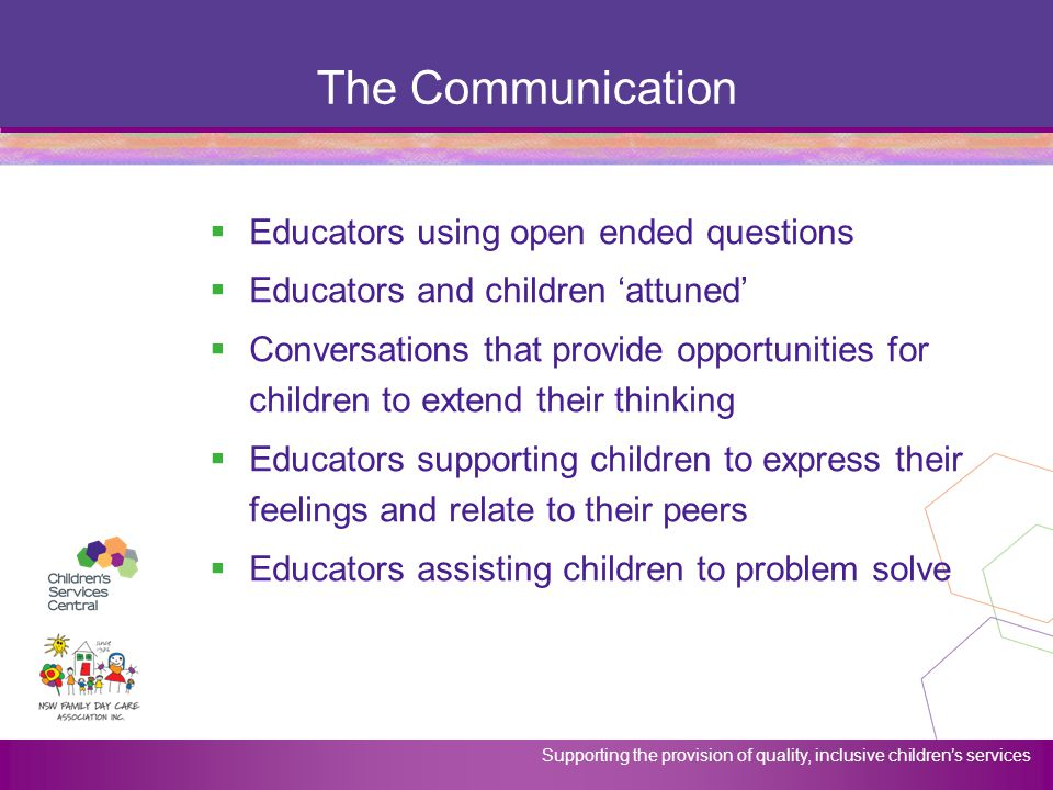 Supporting the provision of quality, inclusive children's services The Communication  Educators using open ended questions  Educators and children '