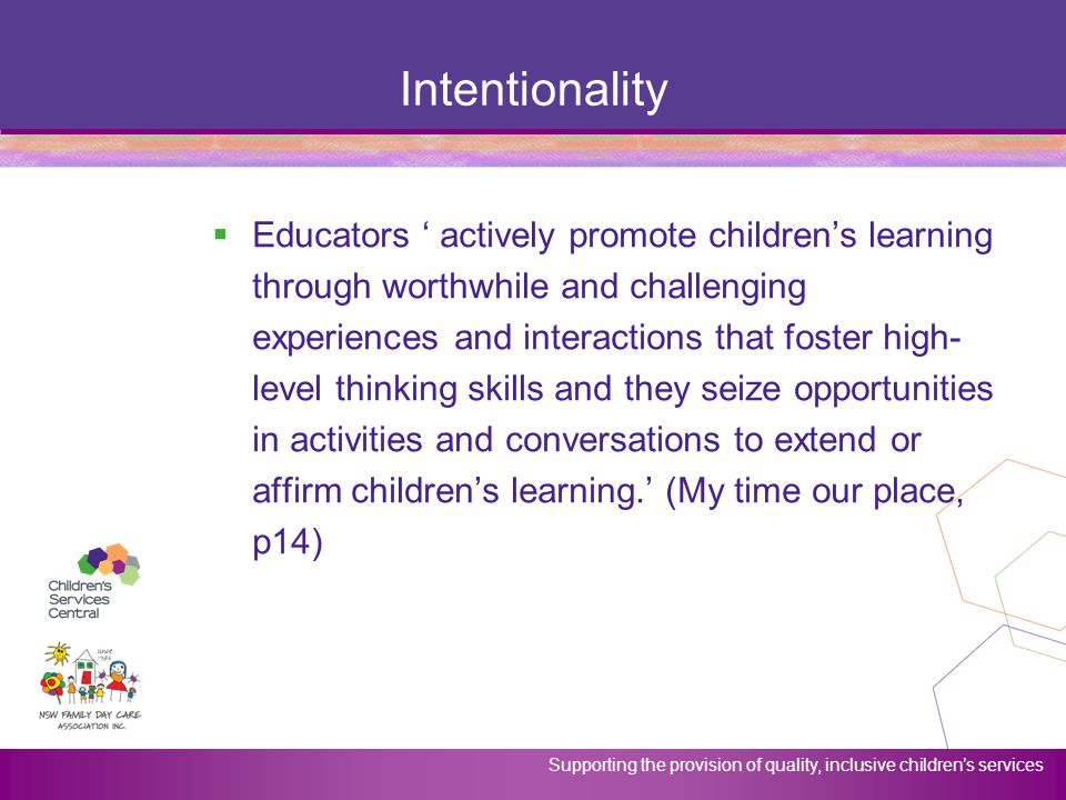 Supporting the provision of quality, inclusive children's services Intentionality  Educators ' actively promote children's learning through worthwhil