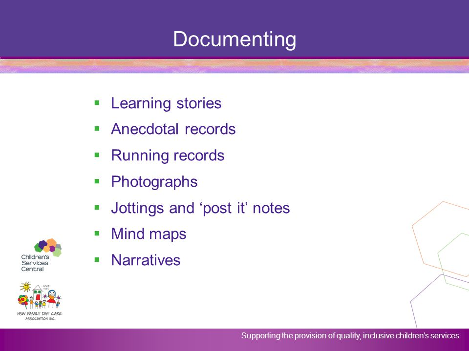 Supporting the provision of quality, inclusive children's services Documenting  Learning stories  Anecdotal records  Running records  Photographs