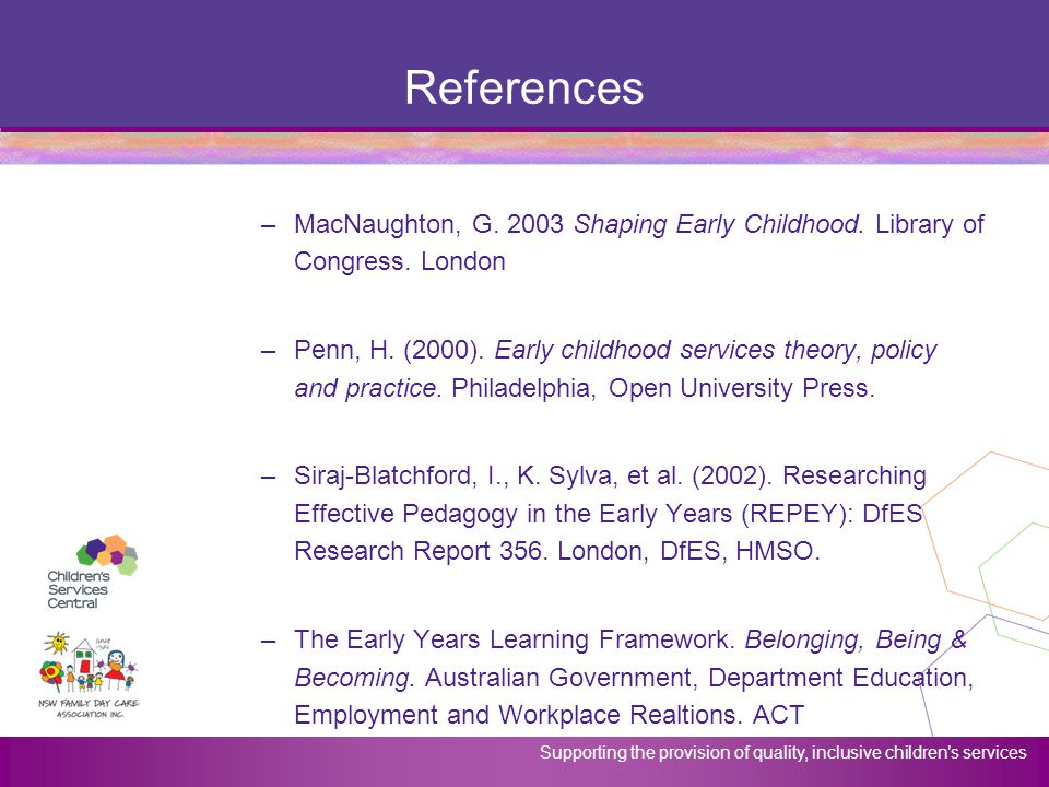 Supporting the provision of quality, inclusive children's services References –MacNaughton, G. 2003 Shaping Early Childhood. Library of Congress. Lond