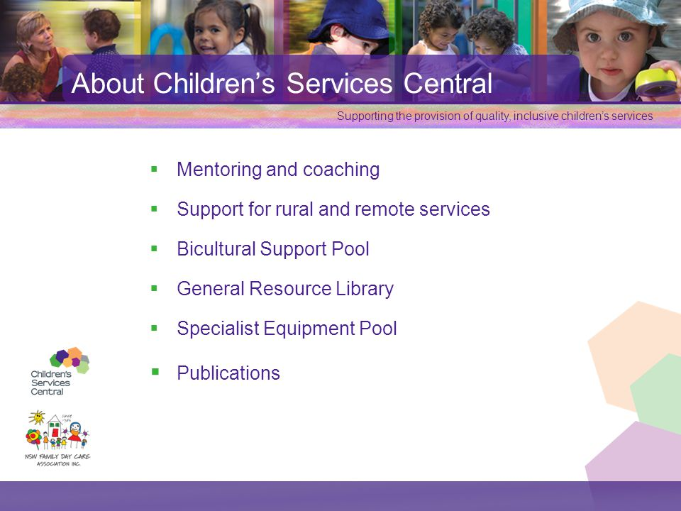 Supporting the provision of quality, inclusive children's services  Mentoring and coaching  Support for rural and remote services  Bicultural Suppo