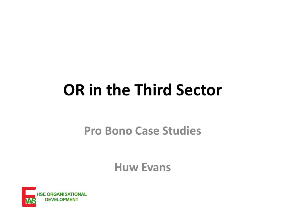 OR in the Third Sector Pro Bono Case Studies Huw Evans