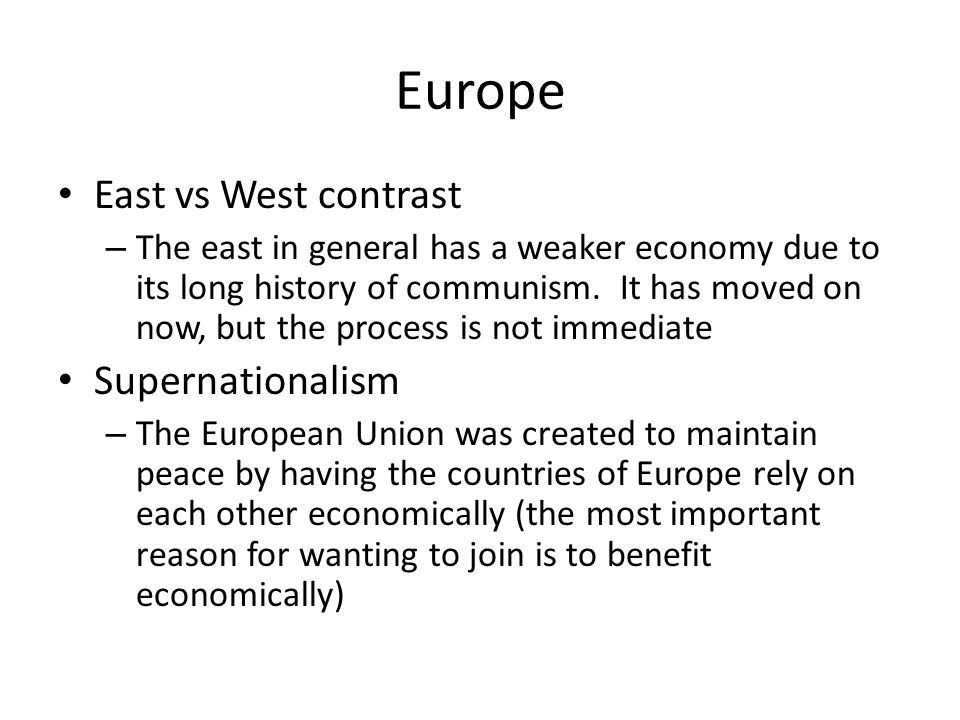 Europe East vs West contrast – The east in general has a weaker economy due to its long history of communism. It has moved on now, but the process is