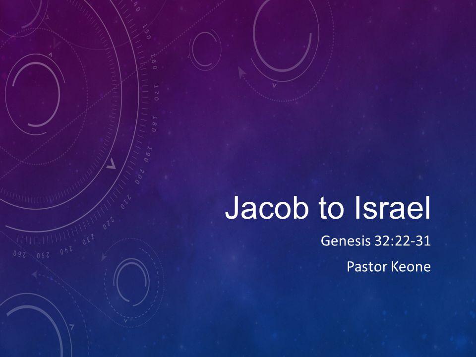 Jacob to Israel Genesis 32:22-31 Pastor Keone