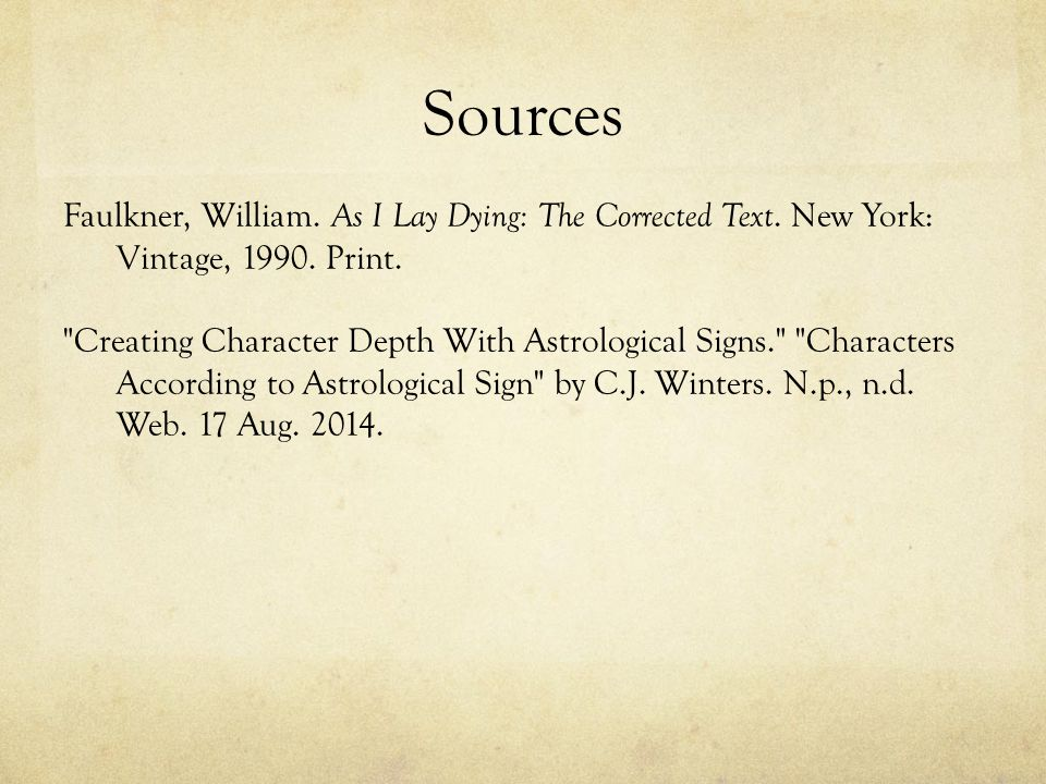 Sources Faulkner, William. As I Lay Dying: The Corrected Text. New York: Vintage, 1990. Print.