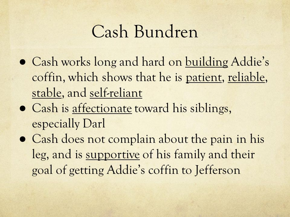 Cash Bundren ● Cash works long and hard on building Addie's coffin, which shows that he is patient, reliable, stable, and self-reliant ● Cash is affec