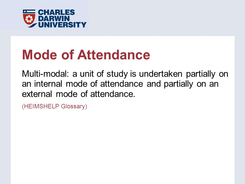 Mode of Attendance Multi-modal: a unit of study is undertaken partially on an internal mode of attendance and partially on an external mode of attenda