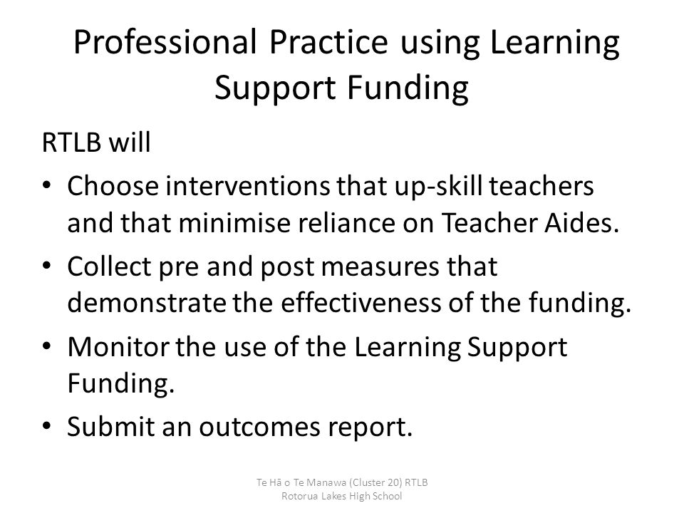 Professional Practice using Learning Support Funding RTLB will Choose interventions that up-skill teachers and that minimise reliance on Teacher Aides