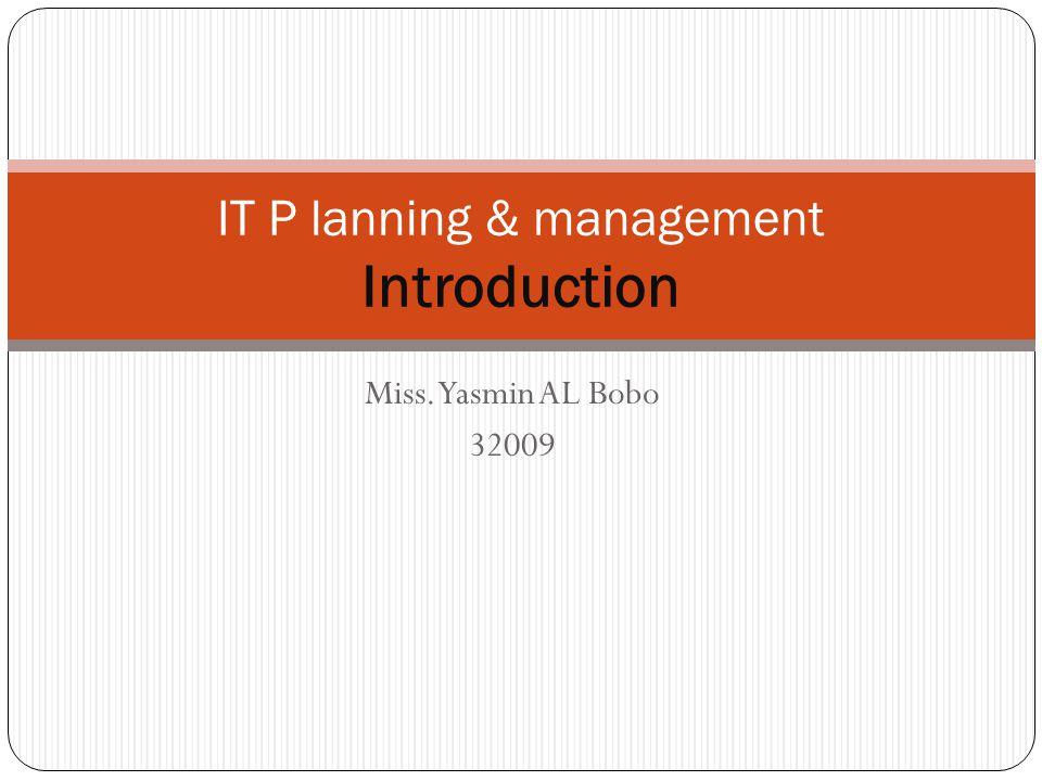Miss. Yasmin AL Bobo 32009 IT P lanning & management Introduction