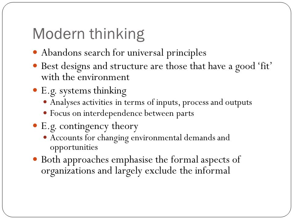 Modern thinking Abandons search for universal principles Best designs and structure are those that have a good 'fit' with the environment E.g.