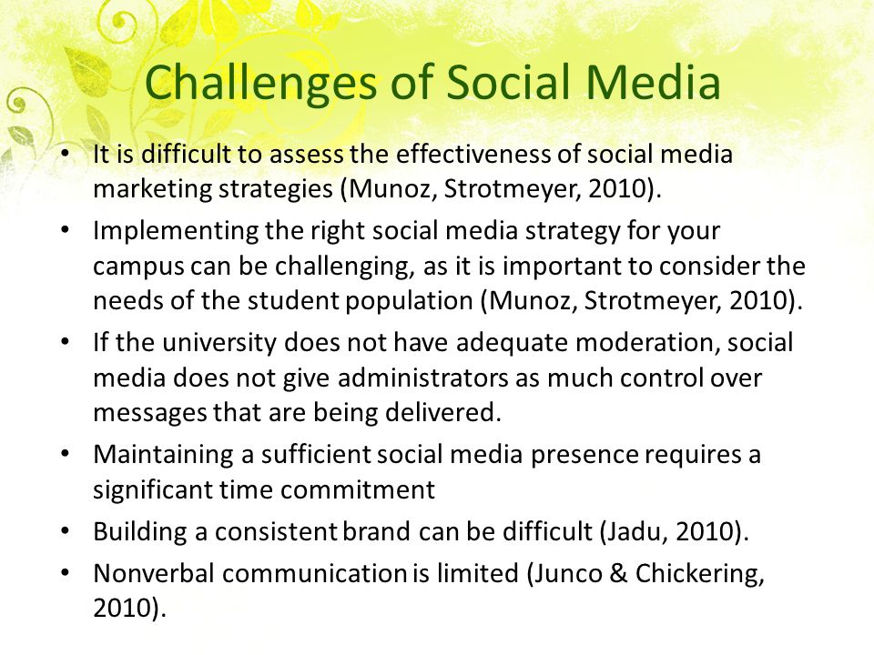 Challenges of Social Media It is difficult to assess the effectiveness of social media marketing strategies (Munoz, Strotmeyer, 2010).