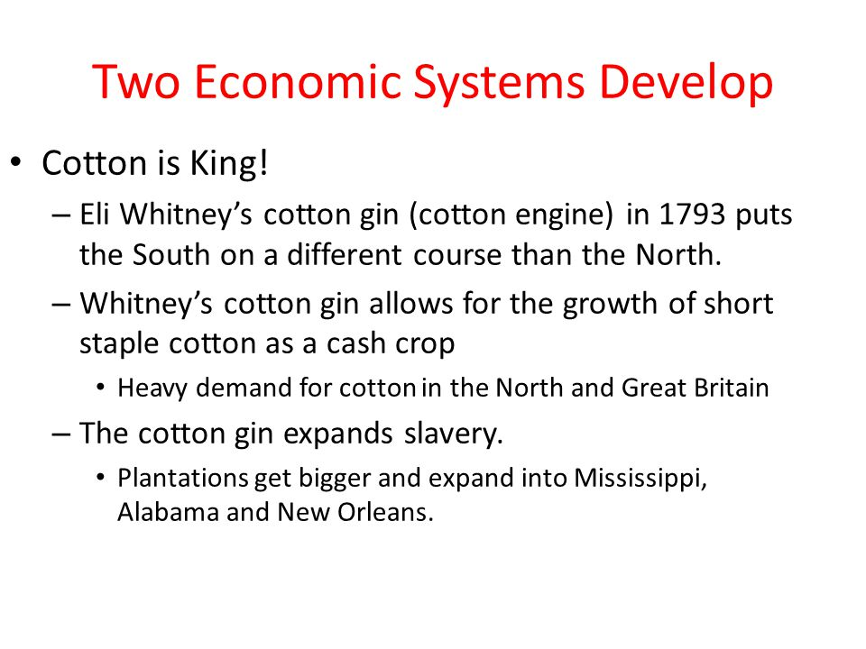 Two Economic Systems Develop Cotton is King.