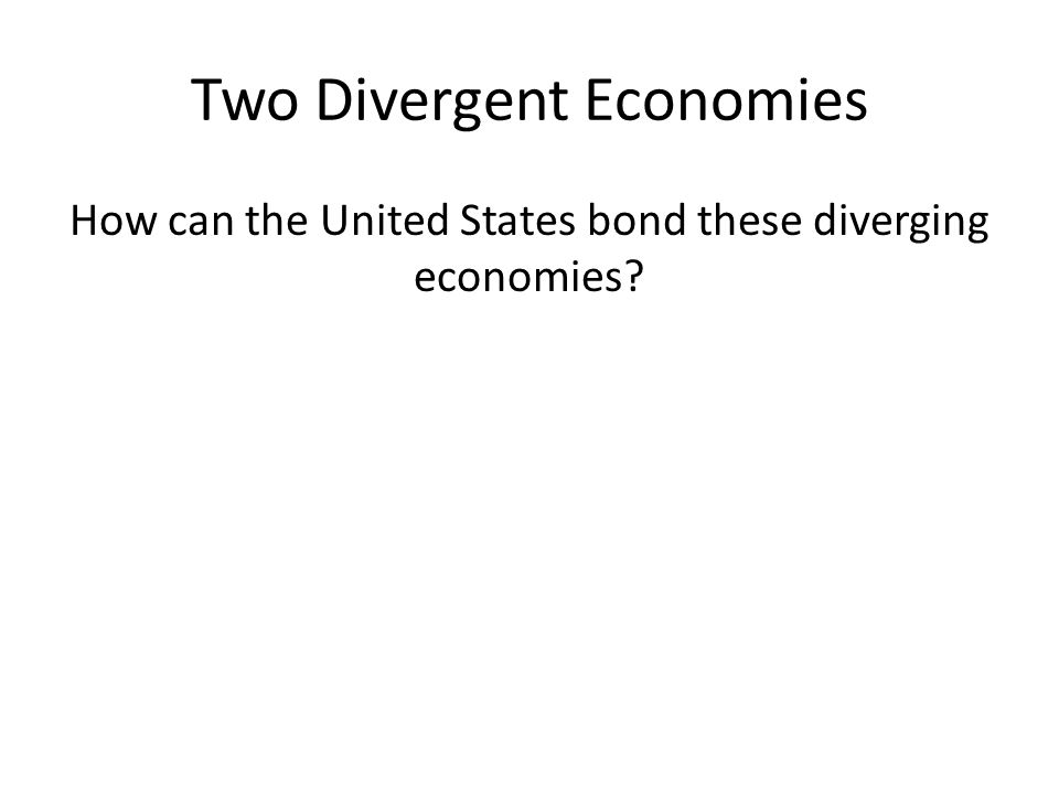 Two Divergent Economies How can the United States bond these diverging economies?